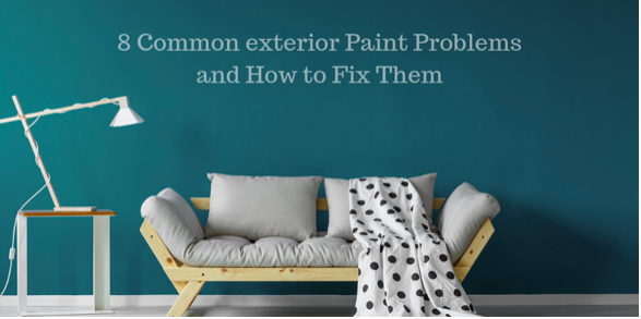 8 Common exterior Paint Problems and How to Fix Them