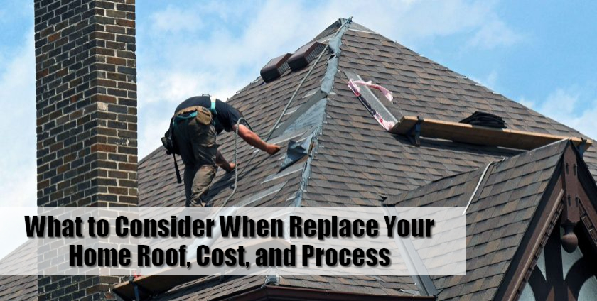 What to Consider When Replace Your Home Roof, Cost, and Process
