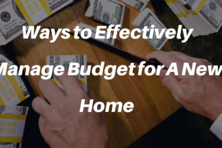 Ways to Effectively Manage Budget for A New Home